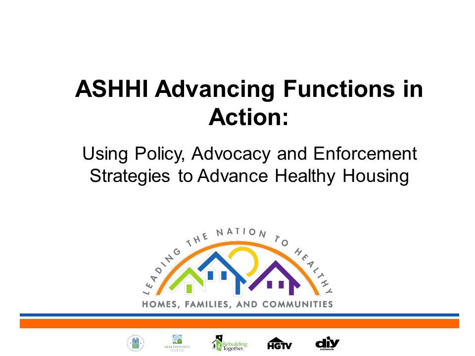 ASHHI Advancing Functions in Action: Using Policy, Advocacy and Enforcement Strategies to Advance Healthy Housing