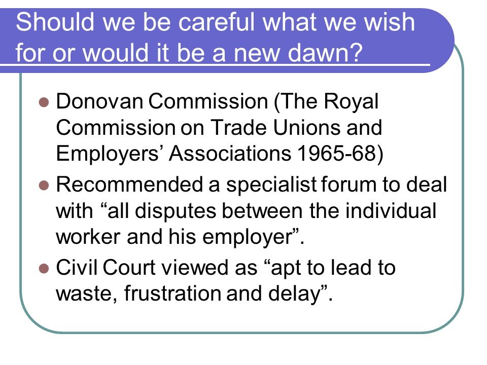 Should we be careful what we wish for or would it be a new dawn? Donovan Commission (The Royal Commission on Trade Unions and Employers' Associations