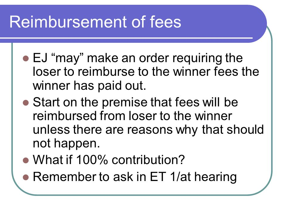 Reimbursement of fees EJ may make an order requiring the loser to reimburse to the winner fees the winner has paid out.