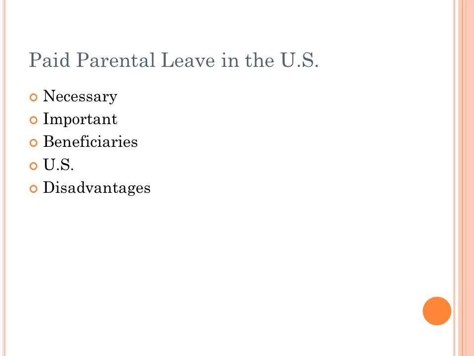 Paid Parental Leave in the U.S. Necessary Important Beneficiaries U.S. Disadvantages
