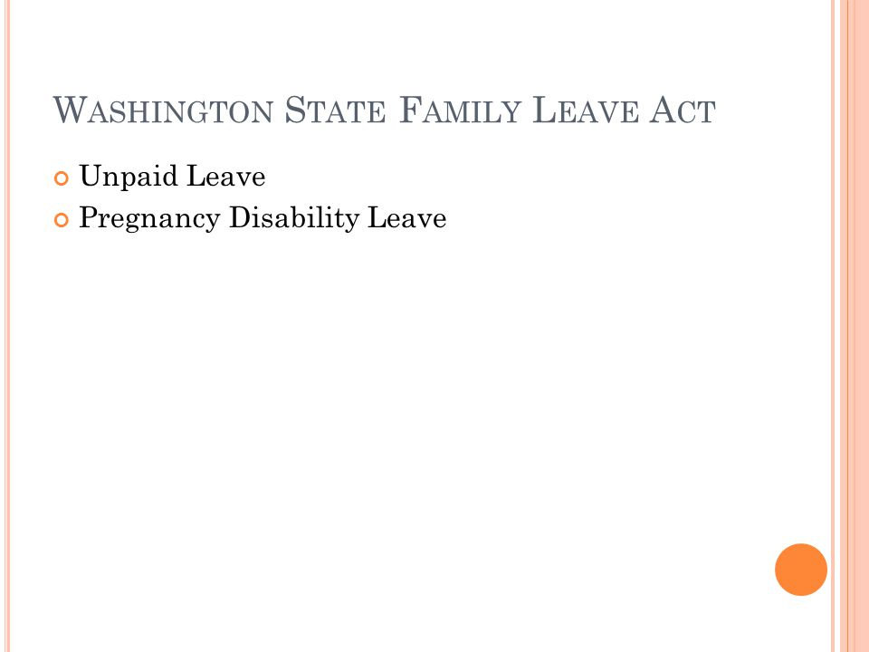 W ASHINGTON S TATE F AMILY L EAVE A CT Unpaid Leave Pregnancy Disability Leave