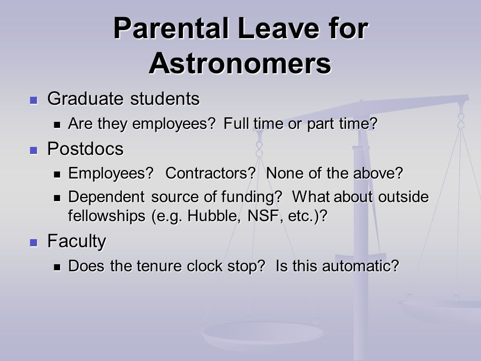 Parental Leave for Astronomers Graduate students Graduate students Are they employees? Full time or part time? Are they employees? Full time or part t