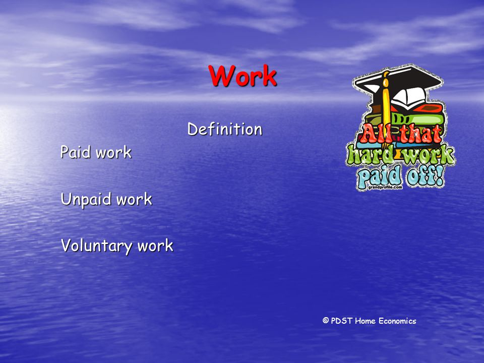 Work Definition Paid work Unpaid work Voluntary work © PDST Home Economics