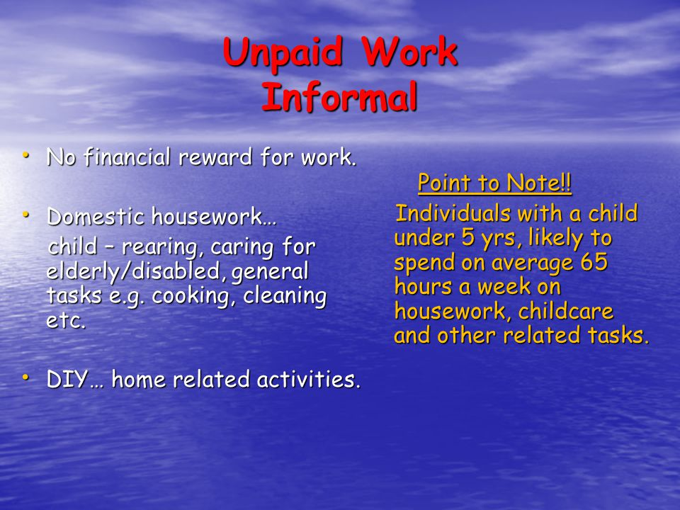 Unpaid Work Informal No financial reward for work.