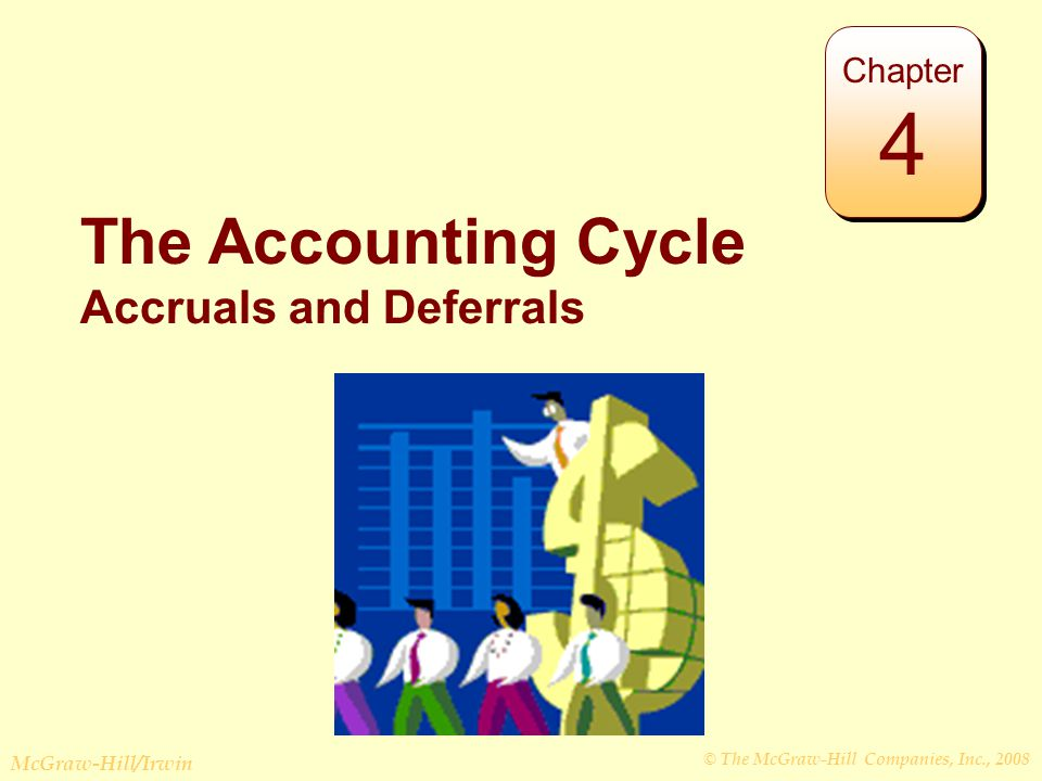 © The McGraw-Hill Companies, Inc., 2008 McGraw-Hill/Irwin The Accounting Cycle Accruals and Deferrals Chapter 4