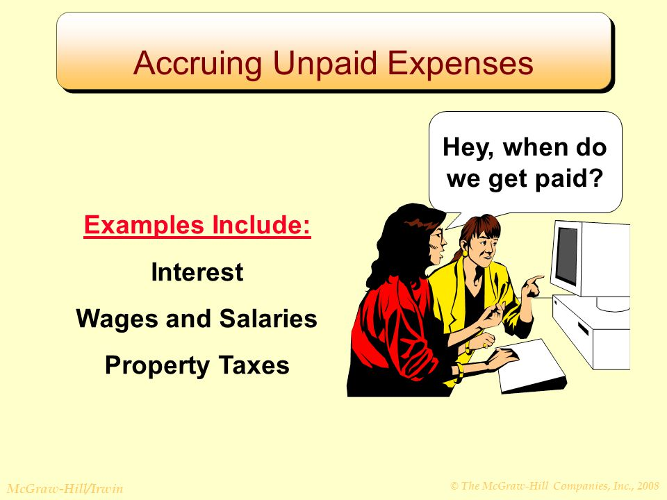 © The McGraw-Hill Companies, Inc., 2008 McGraw-Hill/Irwin Examples Include: Interest Wages and Salaries Property Taxes Hey, when do we get paid.