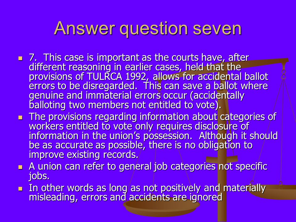 Answer question seven 7. This case is important as the courts have, after different reasoning in earlier cases, held that the provisions of TULRCA 199