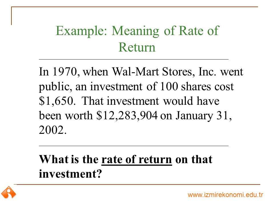 www.izmirekonomi.edu.tr In 1970, when Wal-Mart Stores, Inc. went public, an investment of 100 shares cost $1,650. That investment would have been wort