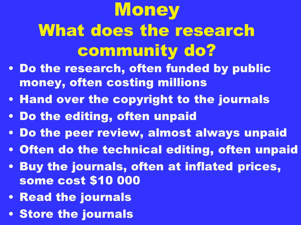 Money What does the research community do.