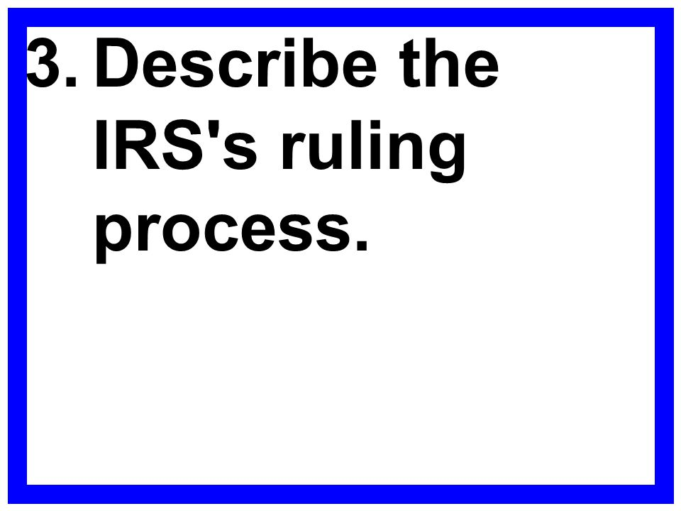 3.Describe the IRS's ruling process.