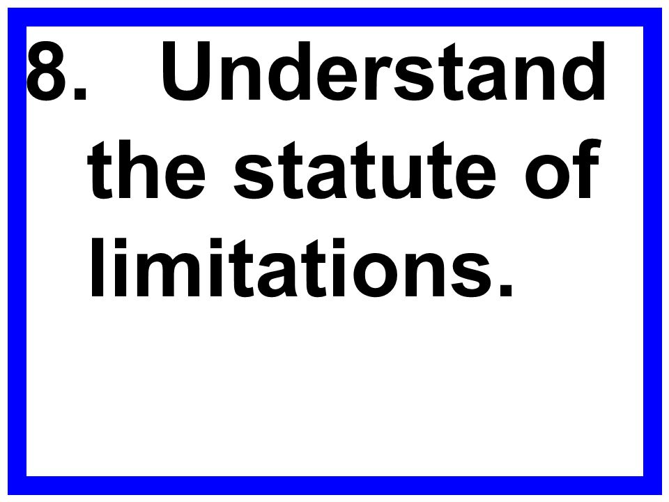 8.Understand the statute of limitations.