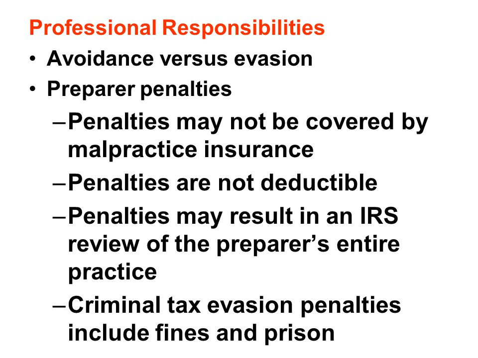 Professional Responsibilities Avoidance versus evasion Preparer penalties –Penalties may not be covered by malpractice insurance –Penalties are not de