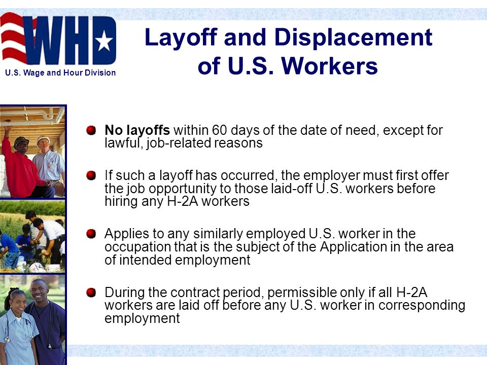 U.S. Wage and Hour Division Layoff and Displacement of U.S. Workers No layoffs within 60 days of the date of need, except for lawful, job-related reas