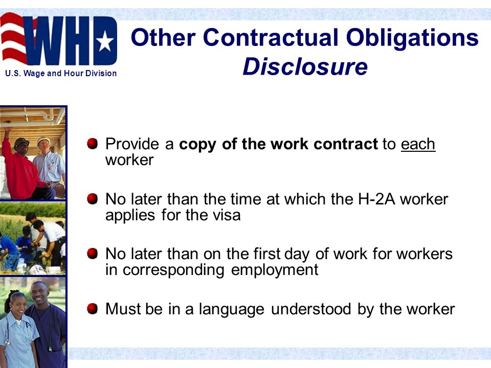 U.S. Wage and Hour Division Other Contractual Obligations Disclosure Provide a copy of the work contract to each worker No later than the time at whic