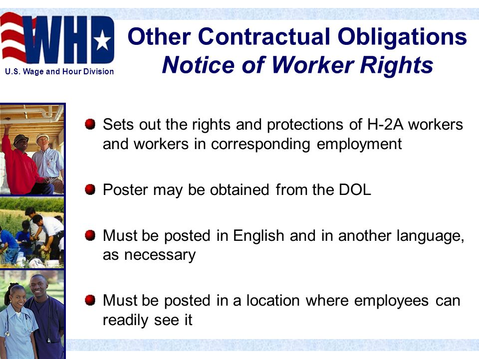 U.S. Wage and Hour Division Other Contractual Obligations Notice of Worker Rights Sets out the rights and protections of H-2A workers and workers in c