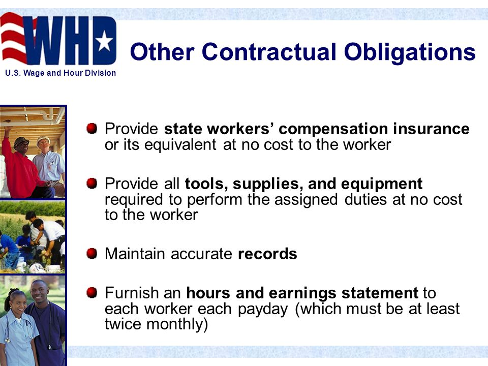U.S. Wage and Hour Division Other Contractual Obligations Provide state workers' compensation insurance or its equivalent at no cost to the worker Pro