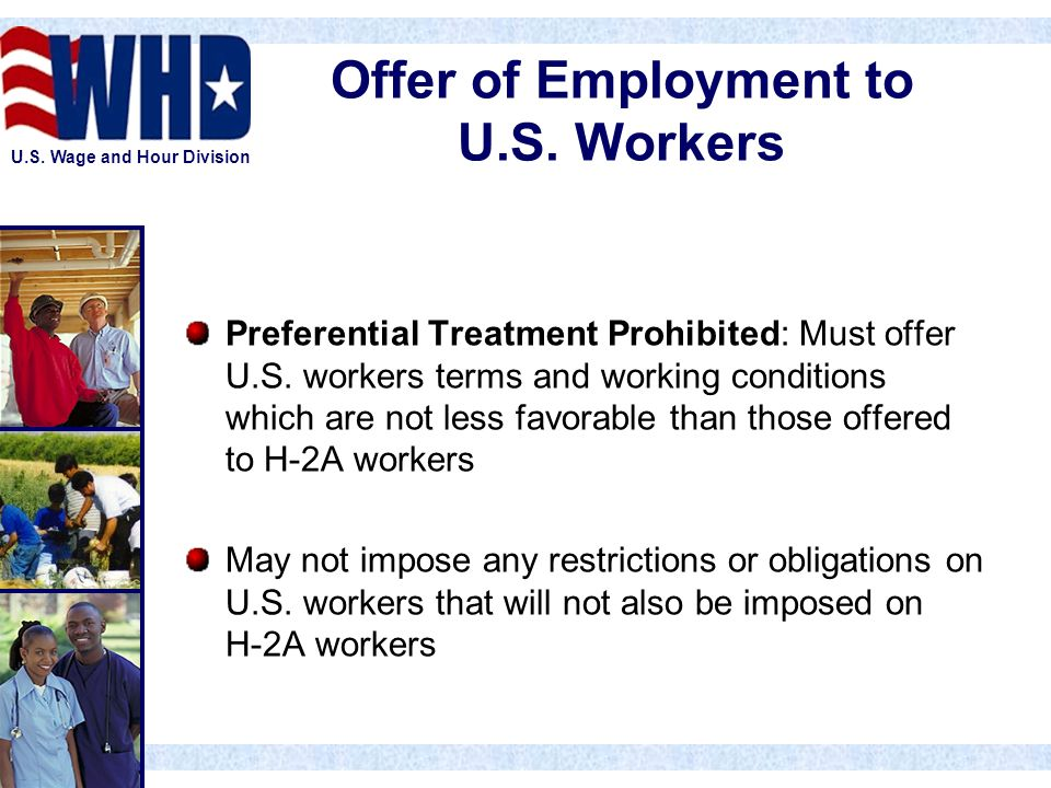 U.S. Wage and Hour Division Offer of Employment to U.S. Workers Preferential Treatment Prohibited: Must offer U.S. workers terms and working condition