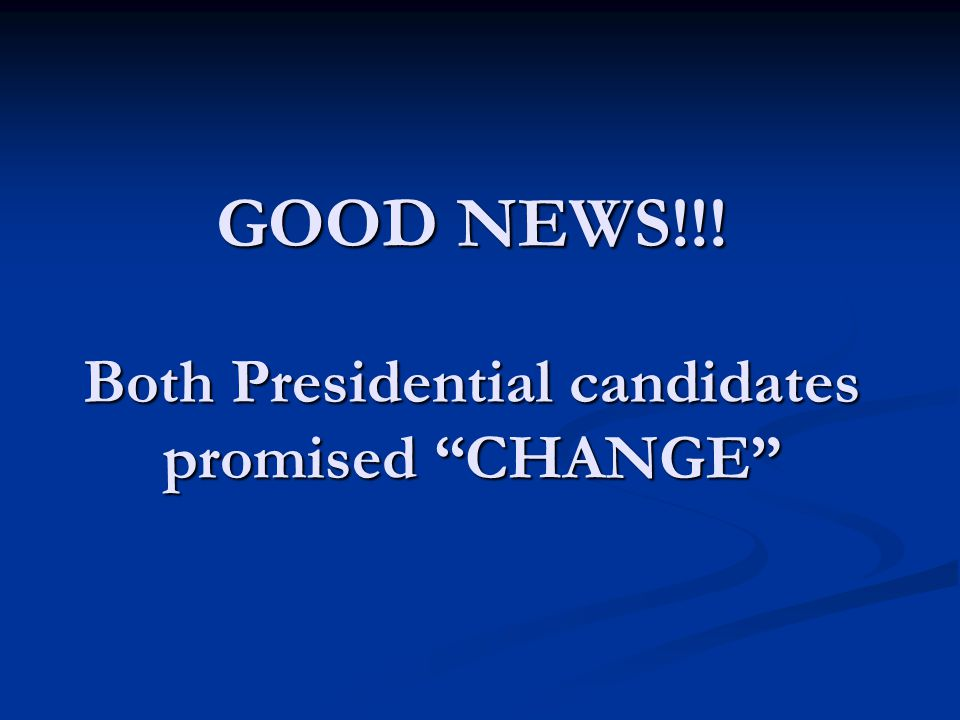 "GOOD NEWS!!! Both Presidential candidates promised ""CHANGE"" GOOD NEWS!!! Both Presidential candidates promised ""CHANGE"""