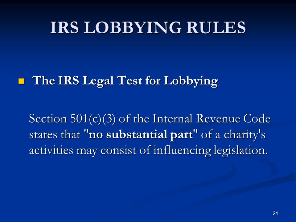21 IRS LOBBYING RULES The IRS Legal Test for Lobbying The IRS Legal Test for Lobbying Section 501(c)(3) of the Internal Revenue Code states that