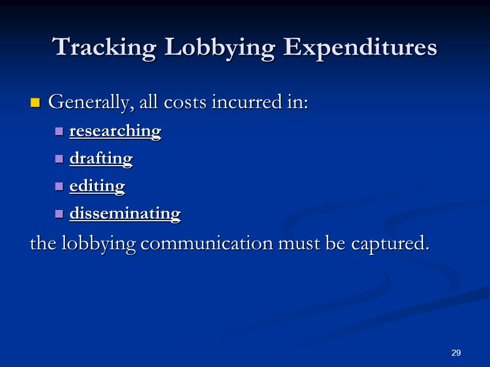 29 Tracking Lobbying Expenditures Generally, all costs incurred in: Generally, all costs incurred in: researching researching drafting drafting editin