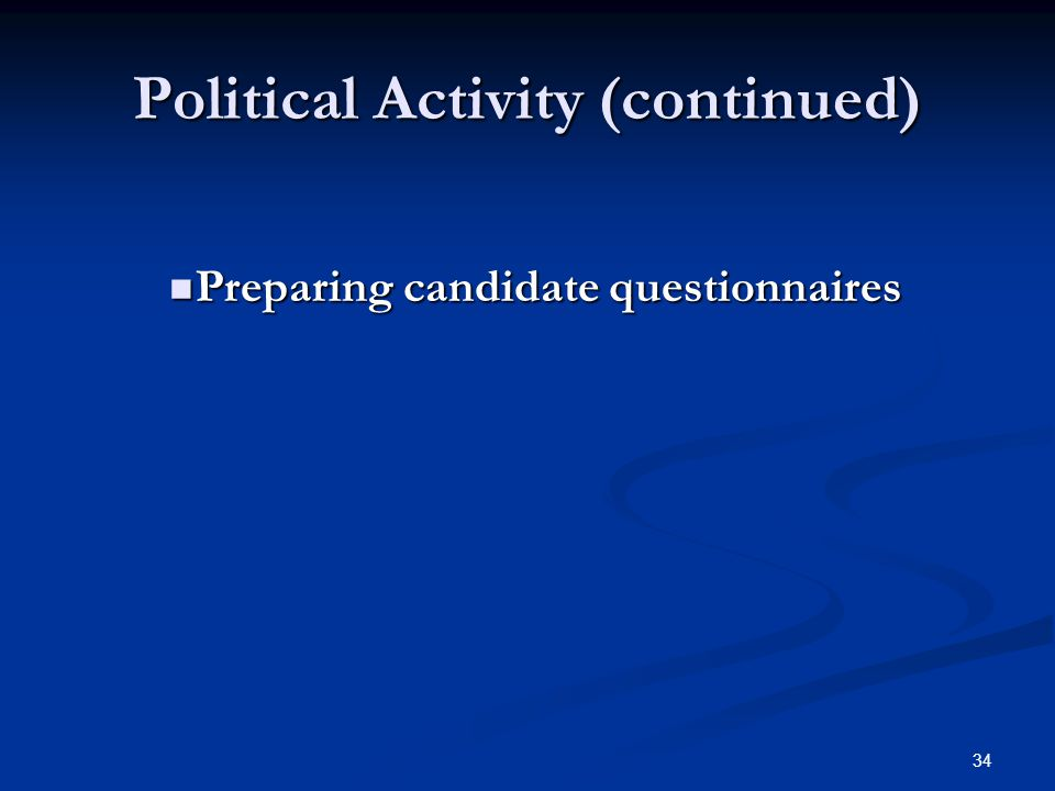 34 Political Activity (continued) Preparing candidate questionnaires Preparing candidate questionnaires
