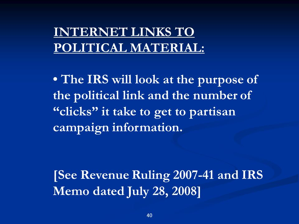 "40 The IRS will look at the purpose of the political link and the number of ""clicks"" it take to get to partisan campaign information. [See Revenue Rul"