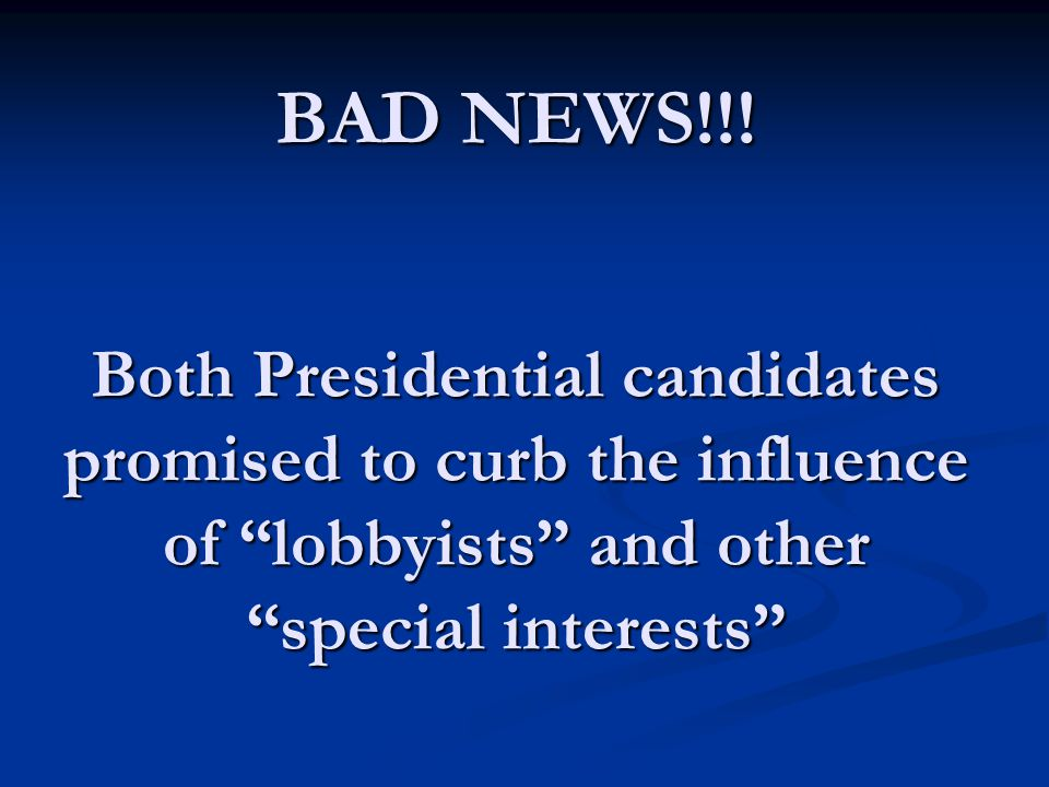 "BAD NEWS!!! Both Presidential candidates promised to curb the influence of ""lobbyists"" and other ""special interests"" BAD NEWS!!! Both Presidential can"