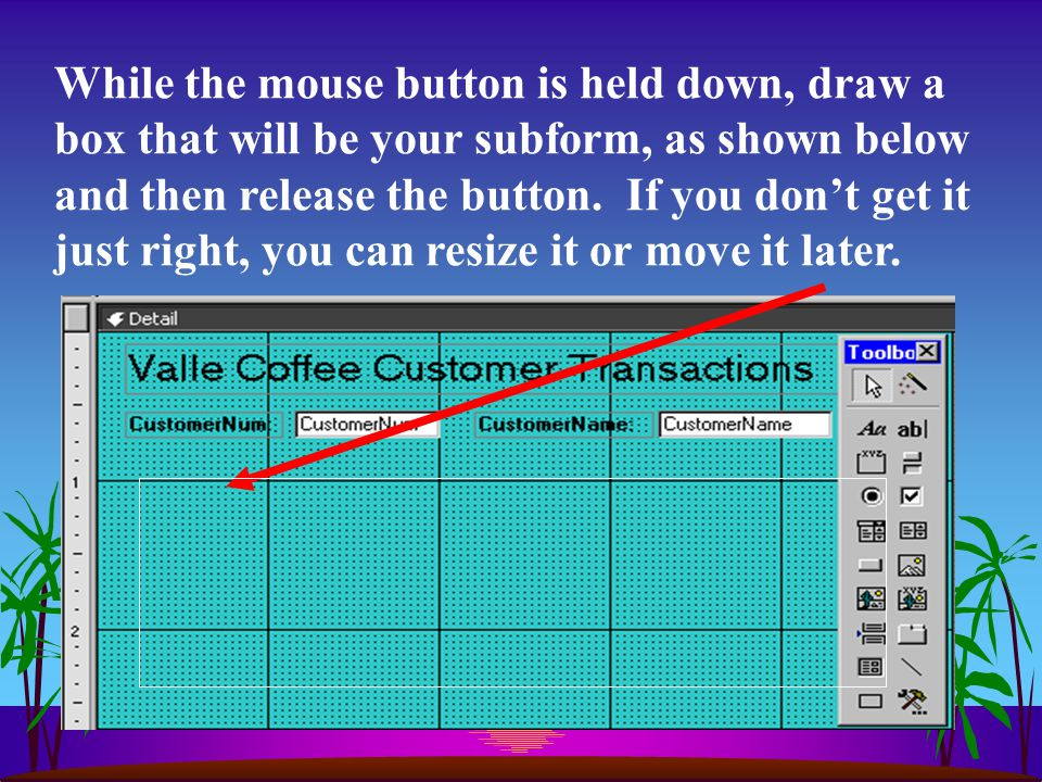 While the mouse button is held down, draw a box that will be your subform, as shown below and then release the button.