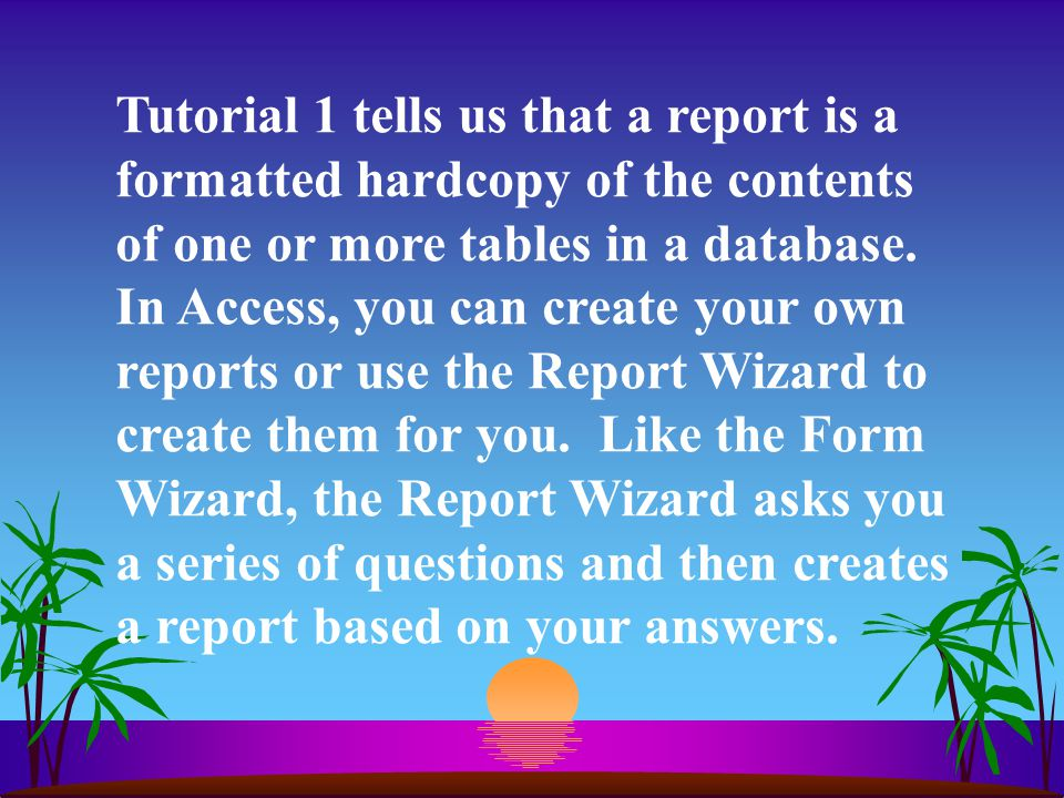Tutorial 1 tells us that a report is a formatted hardcopy of the contents of one or more tables in a database. In Access, you can create your own repo