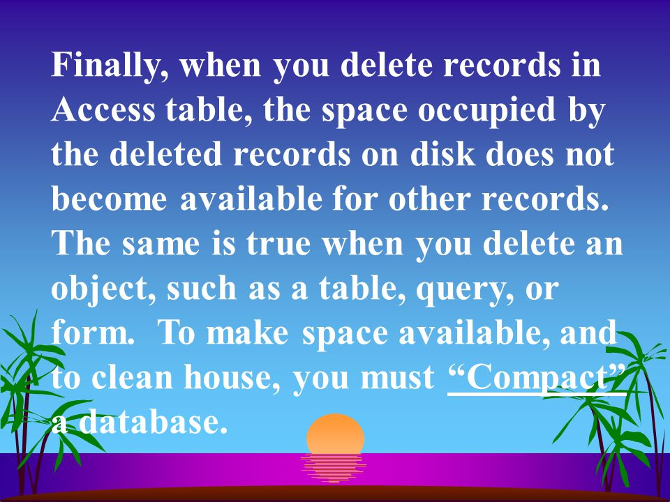 Finally, when you delete records in Access table, the space occupied by the deleted records on disk does not become available for other records.