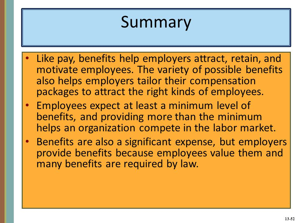13-52 Summary Like pay, benefits help employers attract, retain, and motivate employees.