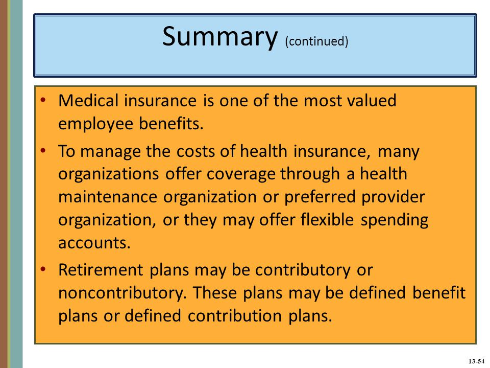 13-54 Summary (continued) Medical insurance is one of the most valued employee benefits.