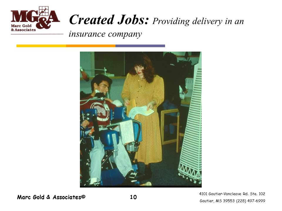 4101 Gautier-Vancleave Rd. Ste. 102 Gautier, MS 39553 (228) 497-6999 Marc Gold & Associates©10 Created Jobs: Providing delivery in an insurance compan