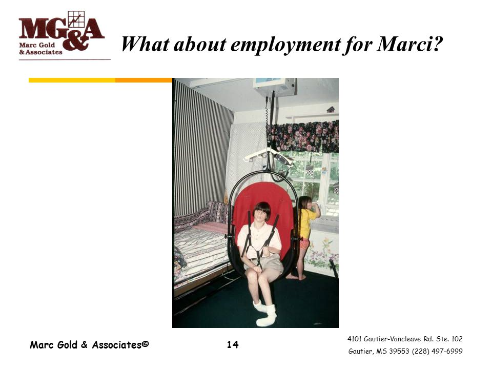 4101 Gautier-Vancleave Rd. Ste. 102 Gautier, MS 39553 (228) 497-6999 Marc Gold & Associates©14 What about employment for Marci?