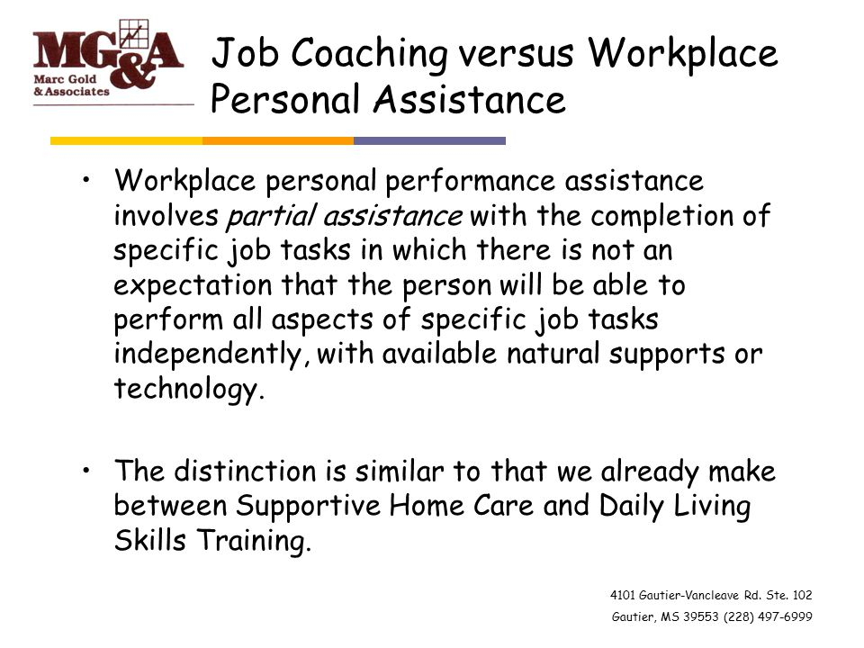 4101 Gautier-Vancleave Rd. Ste. 102 Gautier, MS 39553 (228) 497-6999 Job Coaching versus Workplace Personal Assistance Workplace personal performance