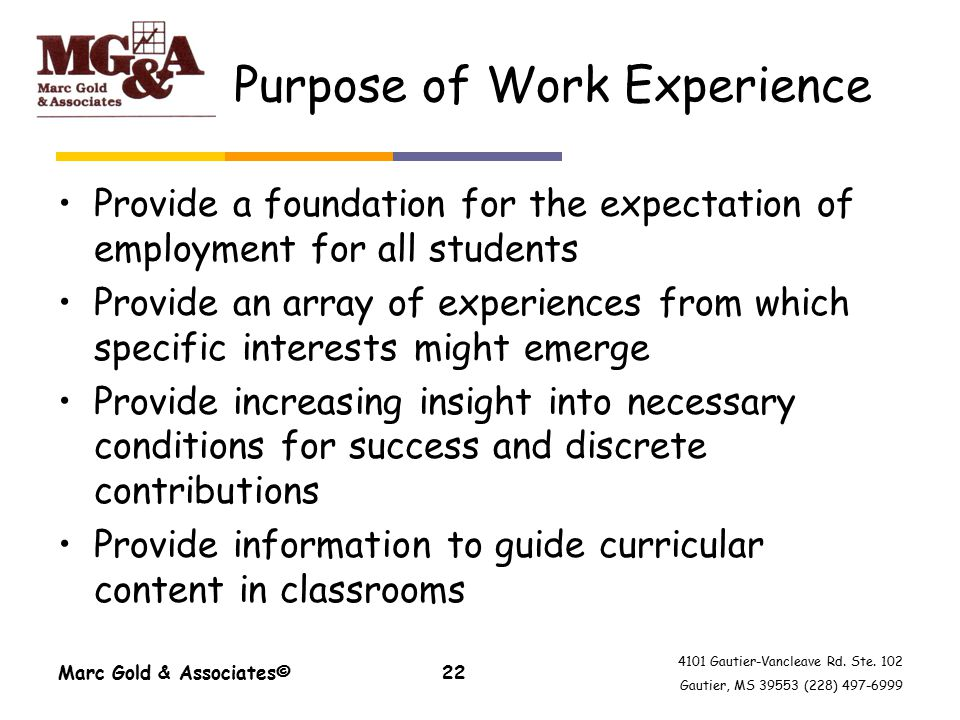 4101 Gautier-Vancleave Rd. Ste. 102 Gautier, MS 39553 (228) 497-6999 Purpose of Work Experience Provide a foundation for the expectation of employment