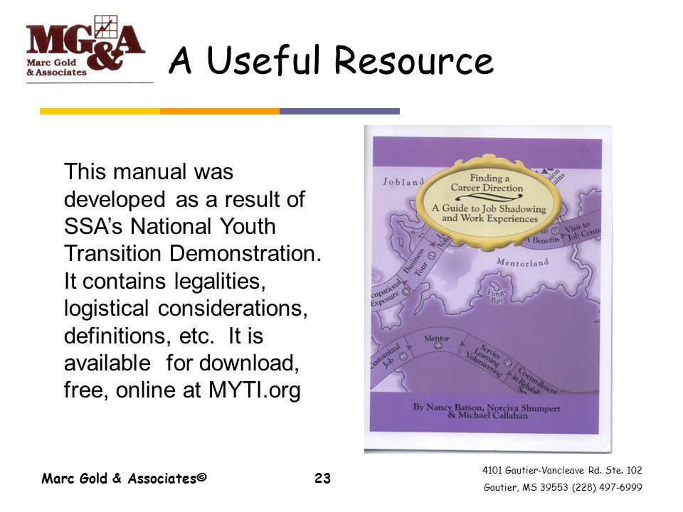 4101 Gautier-Vancleave Rd. Ste. 102 Gautier, MS 39553 (228) 497-6999 A Useful Resource Marc Gold & Associates©23 This manual was developed as a result