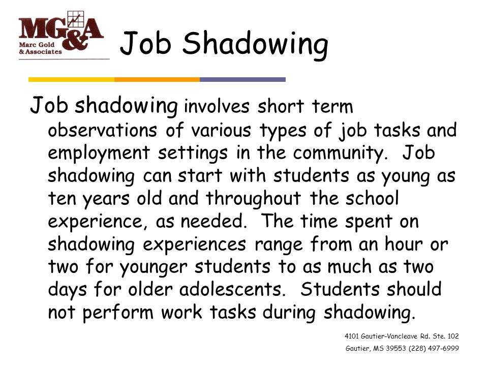 4101 Gautier-Vancleave Rd. Ste. 102 Gautier, MS 39553 (228) 497-6999 Job Shadowing Job shadowing involves short term observations of various types of