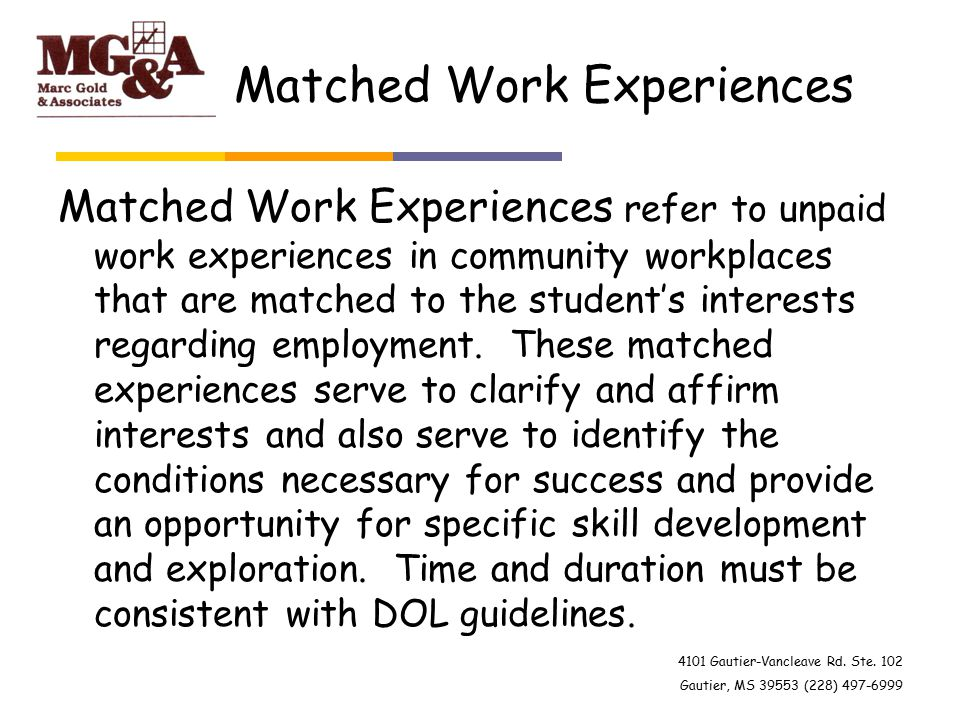 4101 Gautier-Vancleave Rd. Ste. 102 Gautier, MS 39553 (228) 497-6999 Matched Work Experiences Matched Work Experiences refer to unpaid work experience