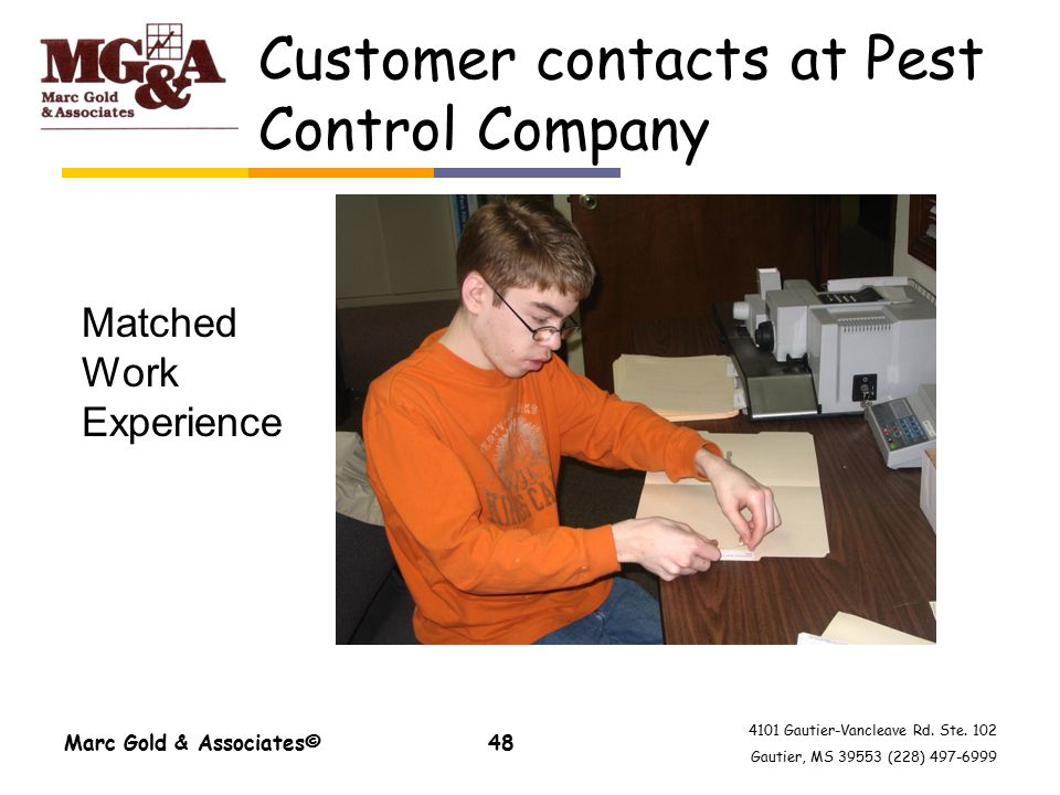 4101 Gautier-Vancleave Rd. Ste. 102 Gautier, MS 39553 (228) 497-6999 Customer contacts at Pest Control Company Marc Gold & Associates©48 Matched Work