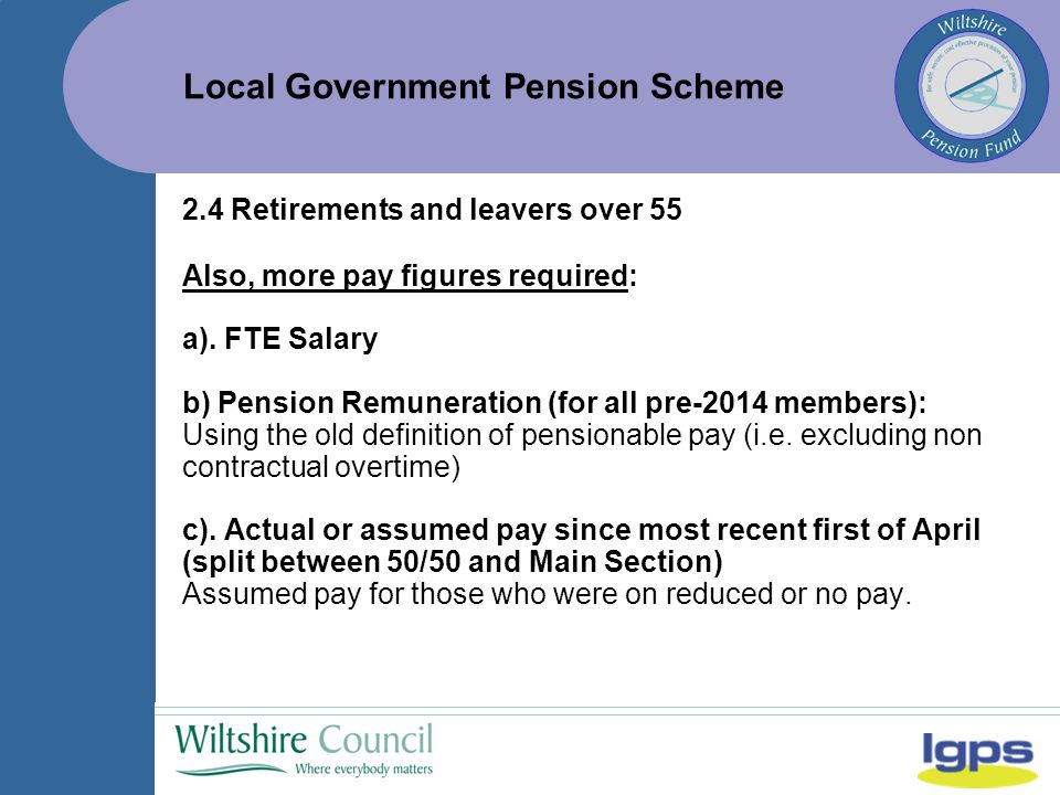 Local Government Pension Scheme 2.4 Retirements and leavers over 55 Also, more pay figures required: a).