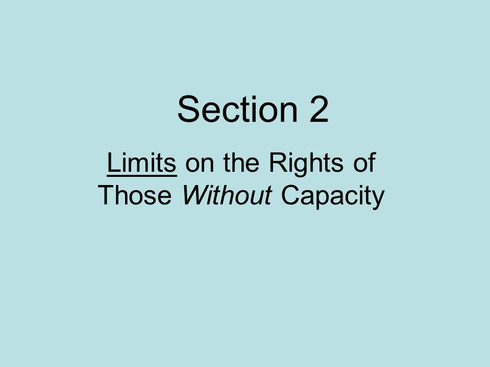 Section 2 Limits on the Rights of Those Without Capacity