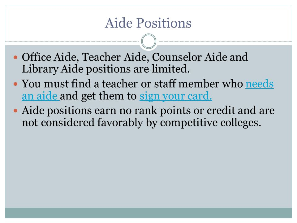 Aide Positions Office Aide, Teacher Aide, Counselor Aide and Library Aide positions are limited.