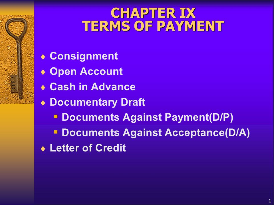 1 CHAPTER IX TERMS OF PAYMENT  Consignment  Open Account  Cash in Advance  Documentary Draft  Documents Against Payment(D/P)  Documents Against