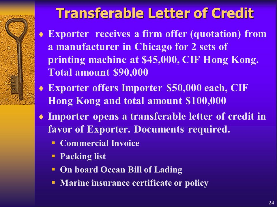 24 Transferable Letter of Credit  Exporter receives a firm offer (quotation) from a manufacturer in Chicago for 2 sets of printing machine at $45,000