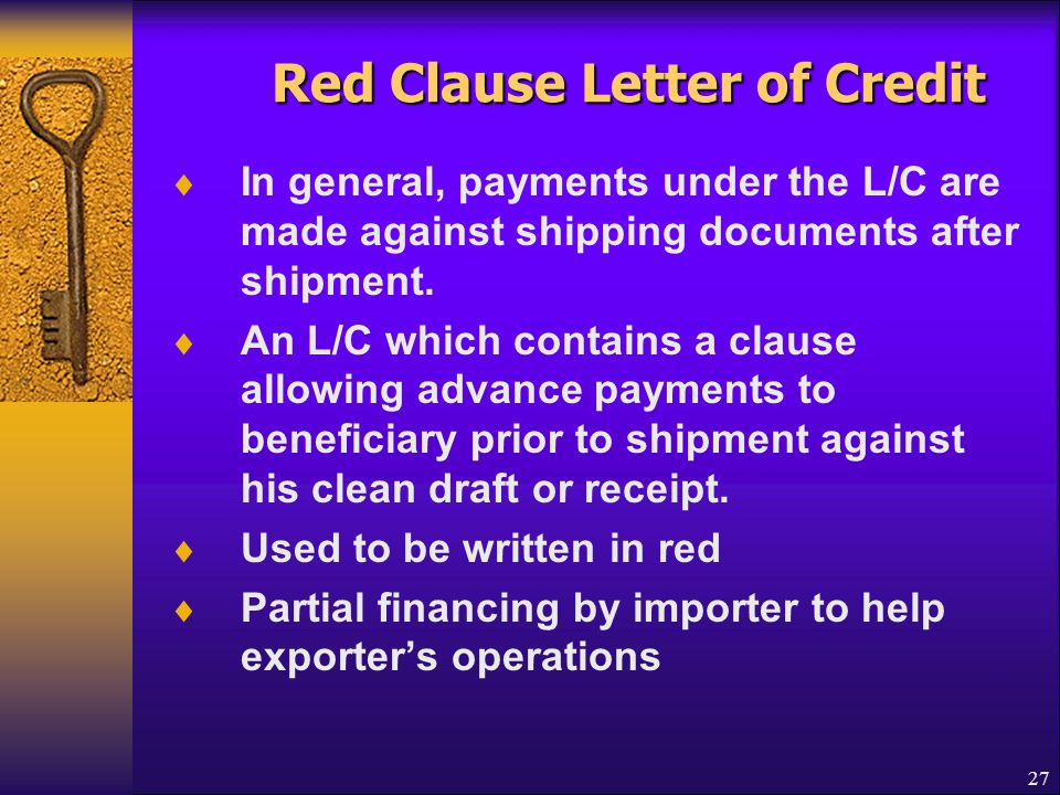 27 Red Clause Letter of Credit Red Clause Letter of Credit  In general, payments under the L/C are made against shipping documents after shipment. 