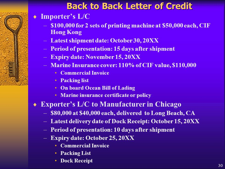30 Back to Back Letter of Credit  Importer's L/C –$100,000 for 2 sets of printing machine at $50,000 each, CIF Hong Kong –Latest shipment date: Octob