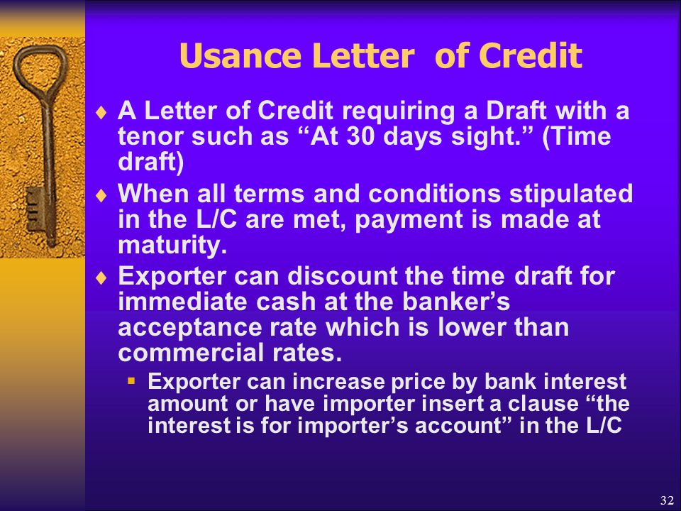 "32 Usance Letter of Credit  A Letter of Credit requiring a Draft with a tenor such as ""At 30 days sight."" (Time draft)  When all terms and condition"