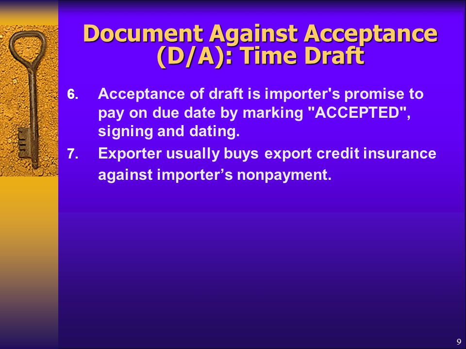 10 Terminologies of Documentary Draft  Drawer-Seller  Drawee-Buyer  Payer-Buyer  Payee-Seller or his Bank  Tenor: A term of a draft: 30, 60, 90 days  Protest: Notice of nonacceptance or nonpayment  Bank s acceptance: A draft accepted by a Bank  Collection instructions: Given by the seller