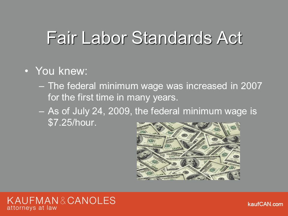 kaufCAN.com Fair Labor Standards Act You knew: –The federal minimum wage was increased in 2007 for the first time in many years.